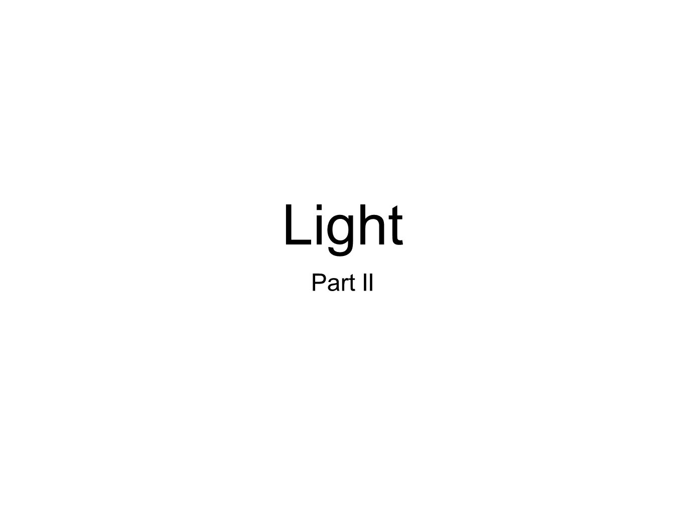 Light Part II