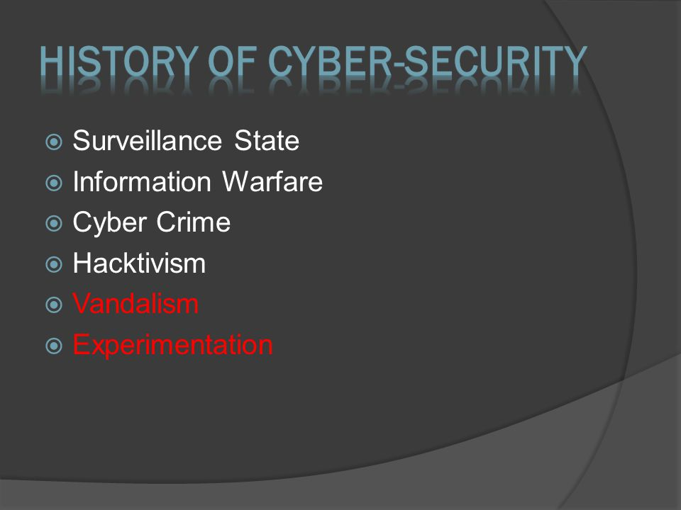  Surveillance State  Information Warfare  Cyber Crime  Hacktivism  Vandalism  Experimentation