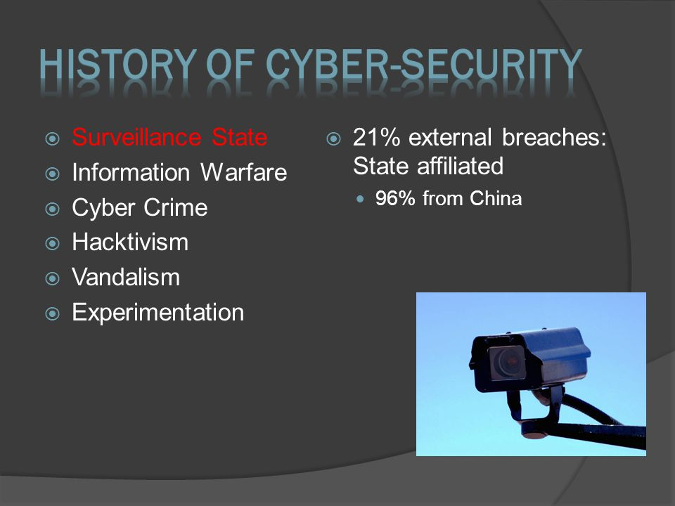  Surveillance State  Information Warfare  Cyber Crime  Hacktivism  Vandalism  Experimentation  21% external breaches: State affiliated 96% from China