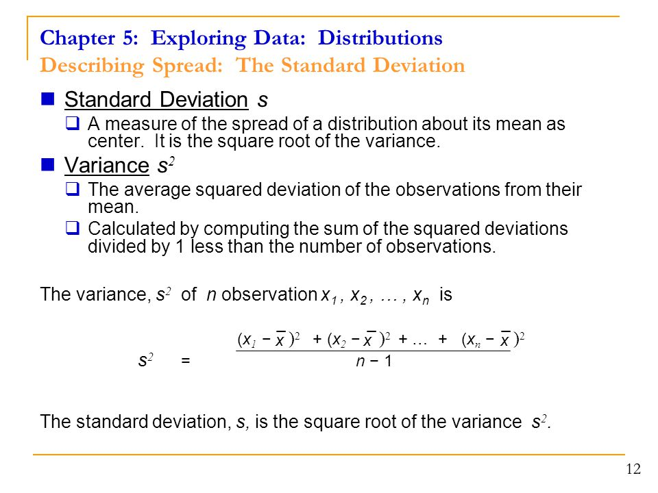 12 Standard Deviation s  A measure of the spread of a distribution about its mean as center.