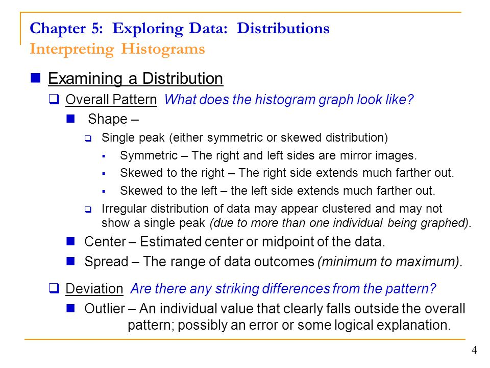 4 Examining a Distribution  Overall Pattern What does the histogram graph look like.