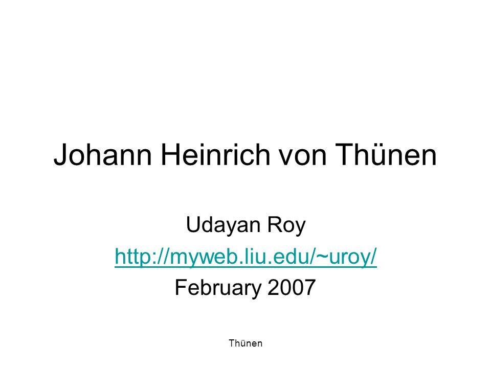 Thünen Johann Heinrich von Thünen Udayan Roy http://myweb.liu.edu/~uroy/ February 2007