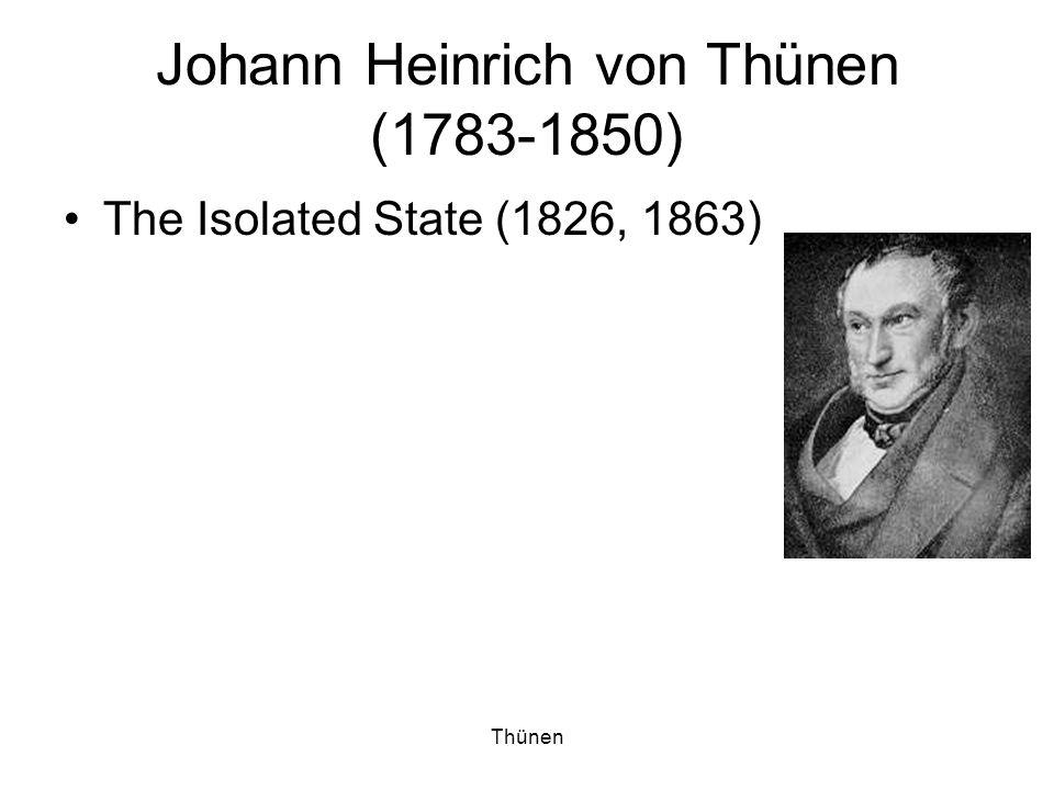 Thünen Johann Heinrich von Thünen (1783-1850) The Isolated State (1826, 1863)