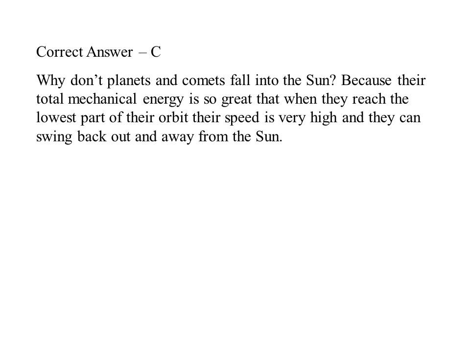 Correct Answer – C Why don't planets and comets fall into the Sun.