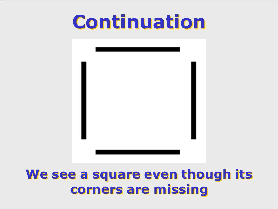 Continuation We see a square even though its corners are missing