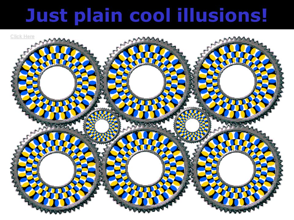 Just plain cool illusions! Click Here