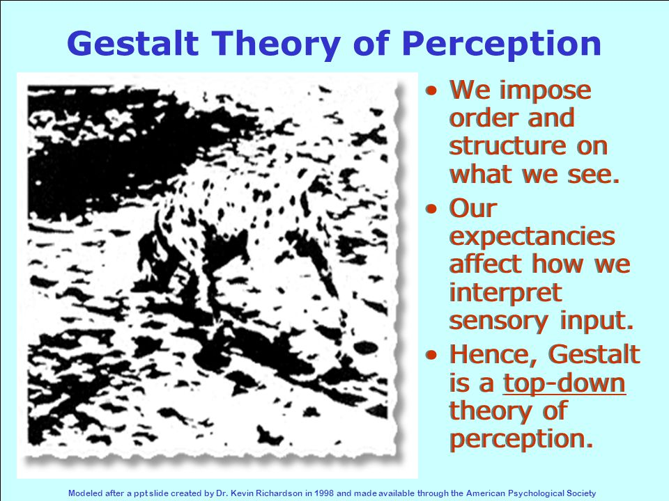 Gestalt Theory of Perception We impose order and structure on what we see.