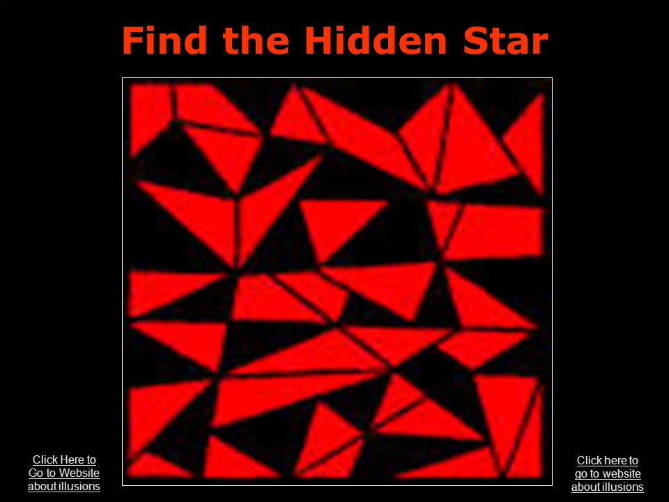 Find the Hidden Star Click Here to Go to Website about illusions Click here to go to website about illusions