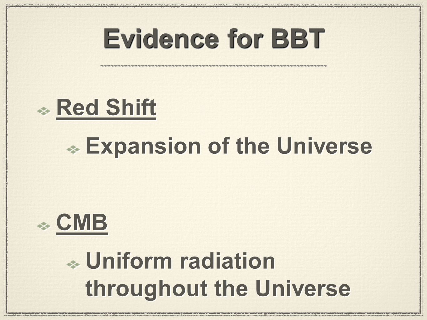 Evidence for BBT Red Shift Expansion of the Universe CMB Uniform radiation throughout the Universe Red Shift Expansion of the Universe CMB Uniform rad