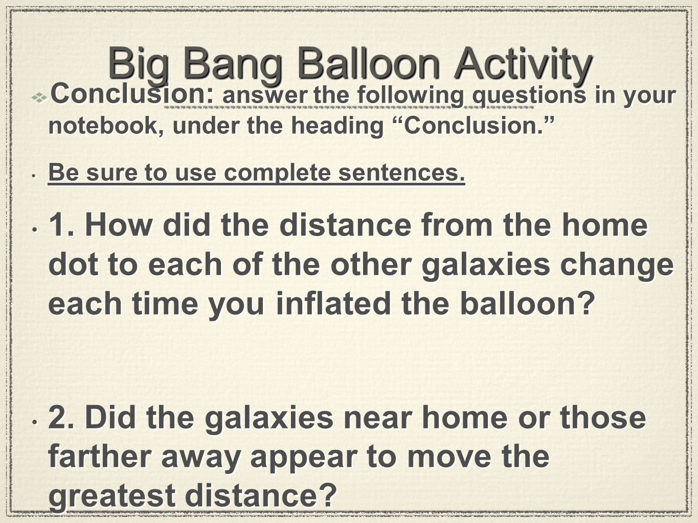 "Big Bang Balloon Activity Conclusion: answer the following questions in your notebook, under the heading ""Conclusion."" Be sure to use complete sentenc"
