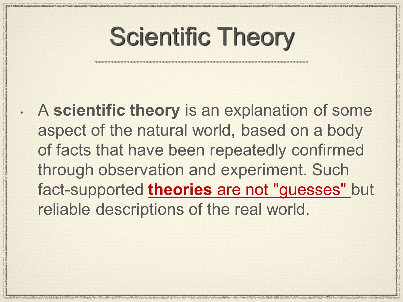 Scientific Theory A scientific theory is an explanation of some aspect of the natural world, based on a body of facts that have been repeatedly confir