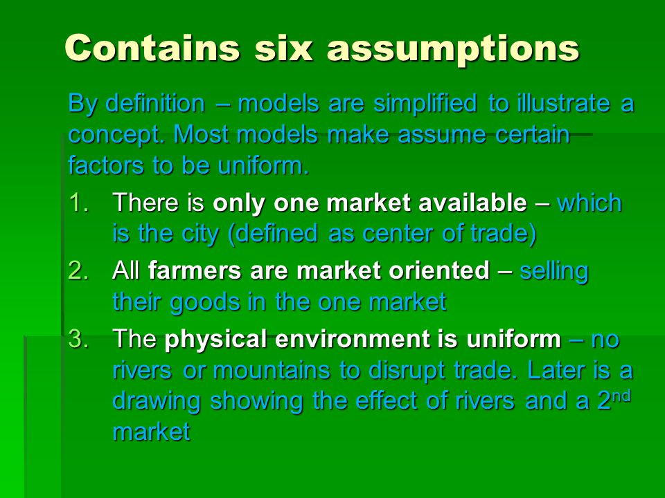 Contains six assumptions By definition – models are simplified to illustrate a concept.