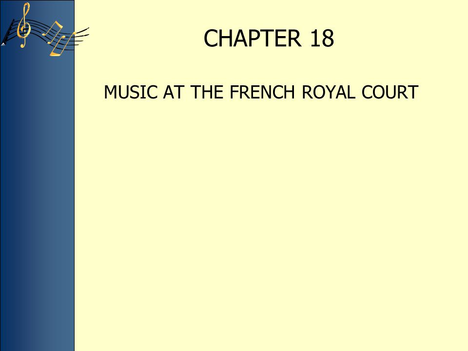 CHAPTER 18 MUSIC AT THE FRENCH ROYAL COURT