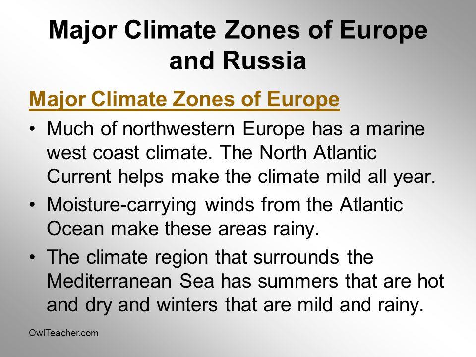 OwlTeacher.com Major Climate Zones of Europe and Russia Major Climate Zones of Europe Much of northwestern Europe has a marine west coast climate. The