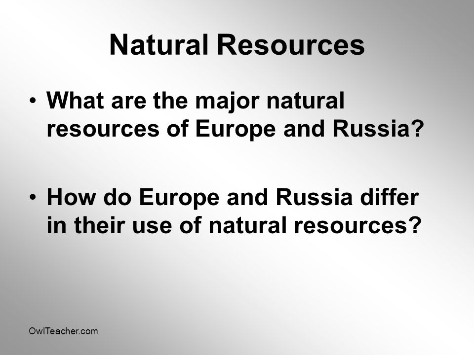 OwlTeacher.com Natural Resources What are the major natural resources of Europe and Russia.