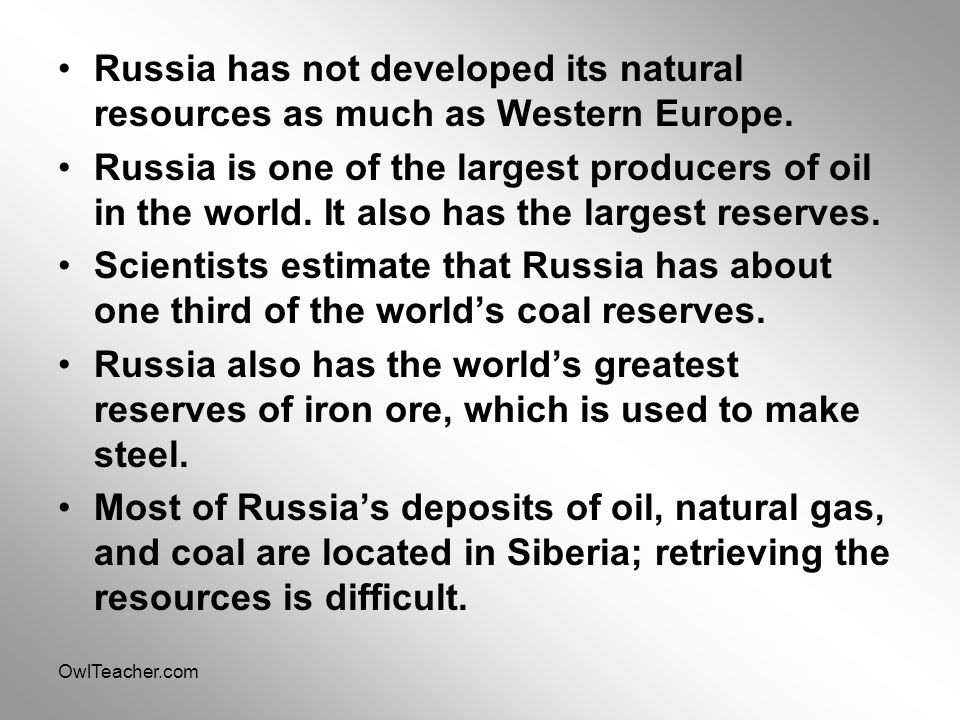 OwlTeacher.com Russia has not developed its natural resources as much as Western Europe. Russia is one of the largest producers of oil in the world. I