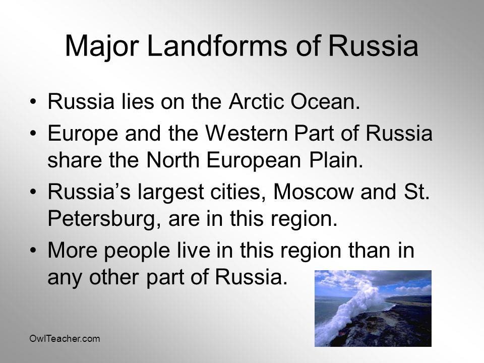OwlTeacher.com Major Landforms of Russia Russia lies on the Arctic Ocean.