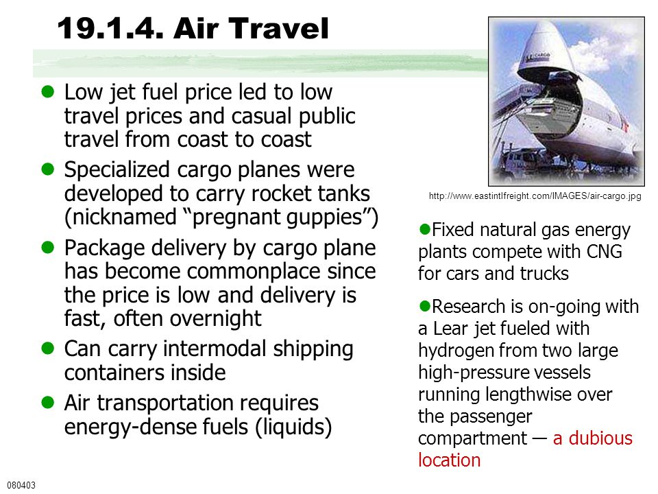 19.1.4. Air Travel Low jet fuel price led to low travel prices and casual public travel from coast to coast Specialized cargo planes were developed to