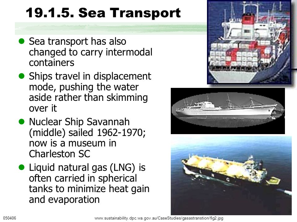 www.sustainability.dpc.wa.gov.au/CaseStudies/gasastranstion/fig2.jpg 19.1.5. Sea Transport Sea transport has also changed to carry intermodal containe