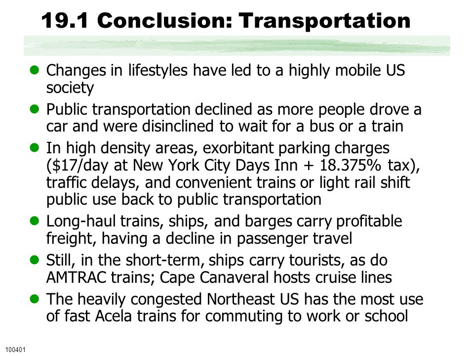 19.1 Conclusion: Transportation Changes in lifestyles have led to a highly mobile US society Public transportation declined as more people drove a car