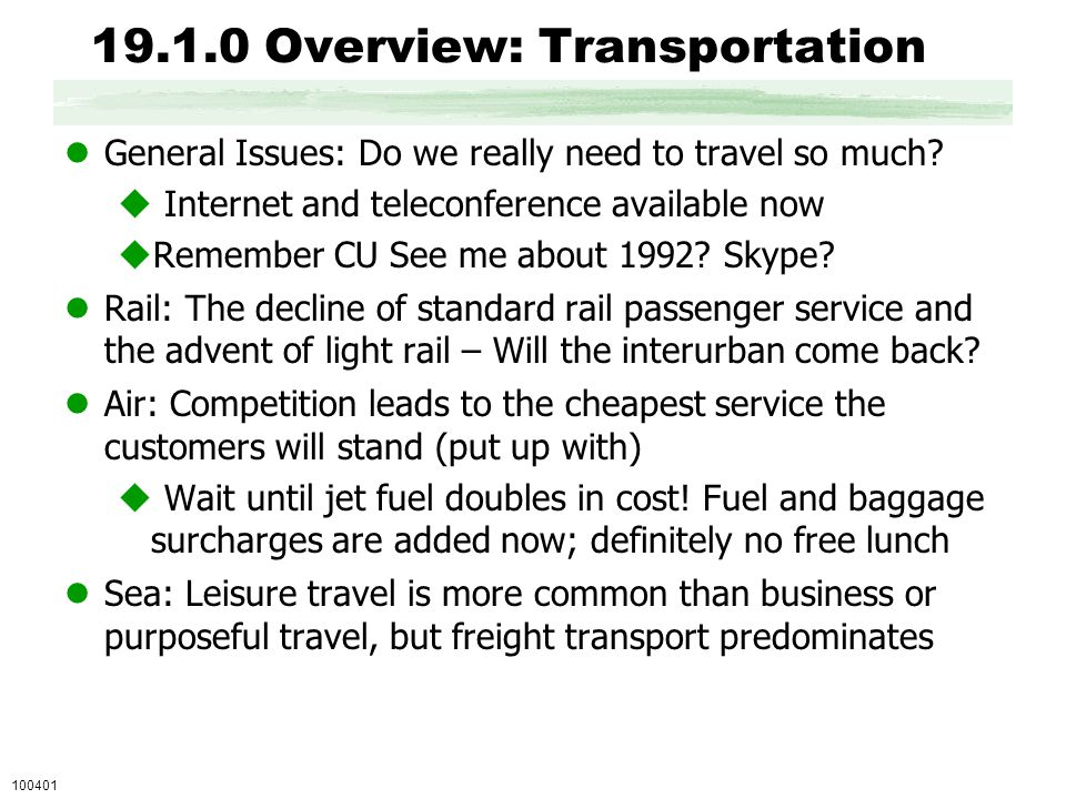 19.1.0 Overview: Transportation General Issues: Do we really need to travel so much?  Internet and teleconference available now  Remember CU See me