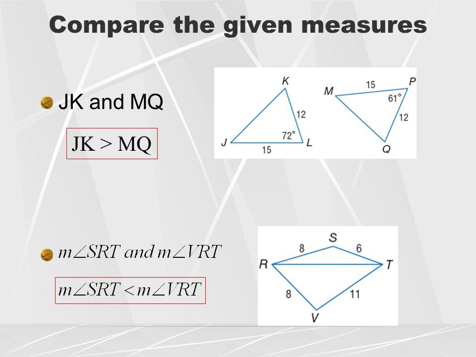Compare the given measures JK and MQ JK > MQ