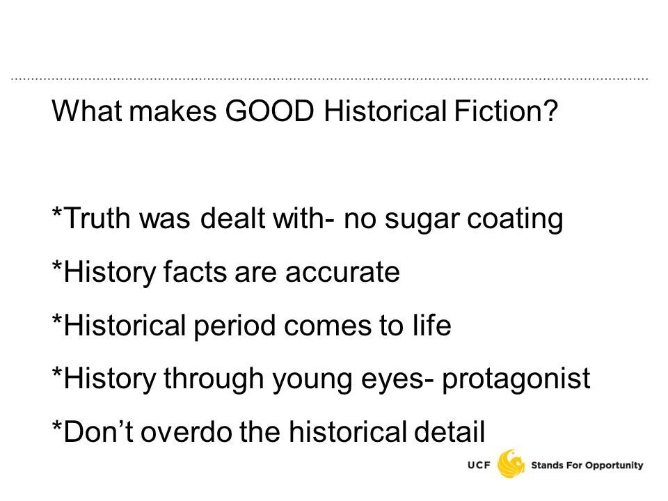 Types of Historical Fiction 1.Story of historical events happening before the life of the author 2.Contemporary novel that becomes historical fiction with the passage of time 3.Authors chronicle their own life stories in a fictional format 4.Protagonist travels back into history 5.Novel speculates about alternative historical outcomes