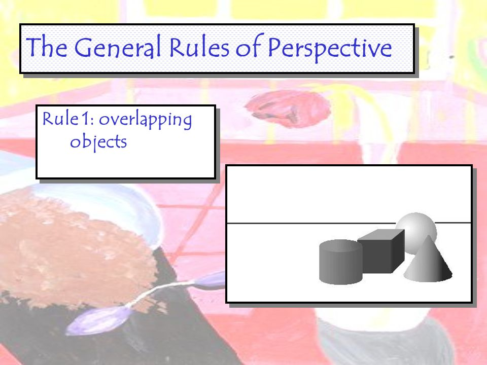 The General Rules of Perspective oKnowing and using the General Rules of Perspective is another drawing trick to help you show depth on a 2-D surface.