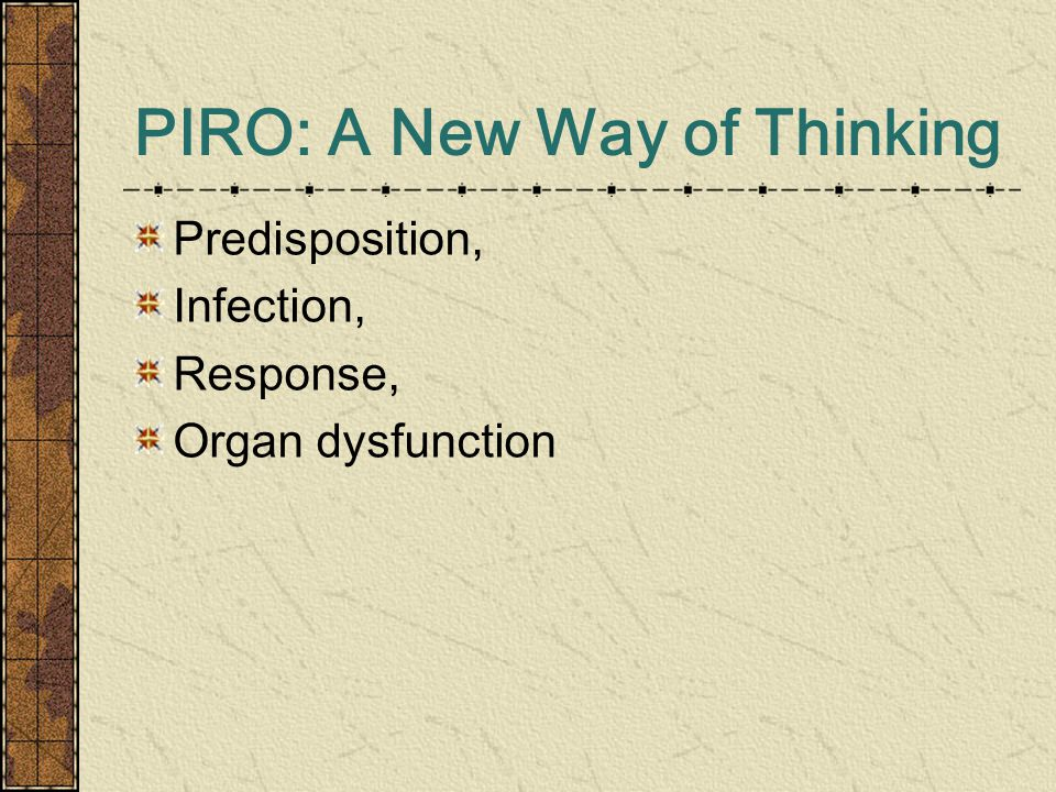PIRO: A New Way of Thinking Predisposition, Infection, Response, Organ dysfunction