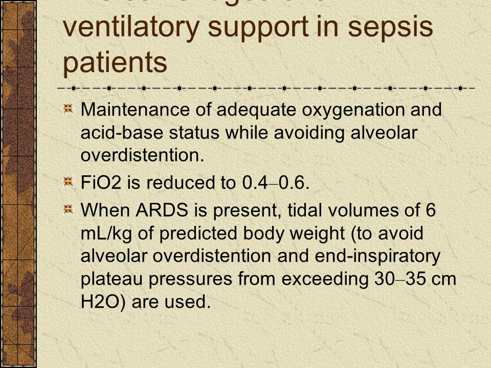 The current goals for ventilatory support in sepsis patients Maintenance of adequate oxygenation and acid-base status while avoiding alveolar overdistention.