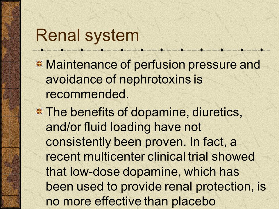 Renal system Maintenance of perfusion pressure and avoidance of nephrotoxins is recommended.