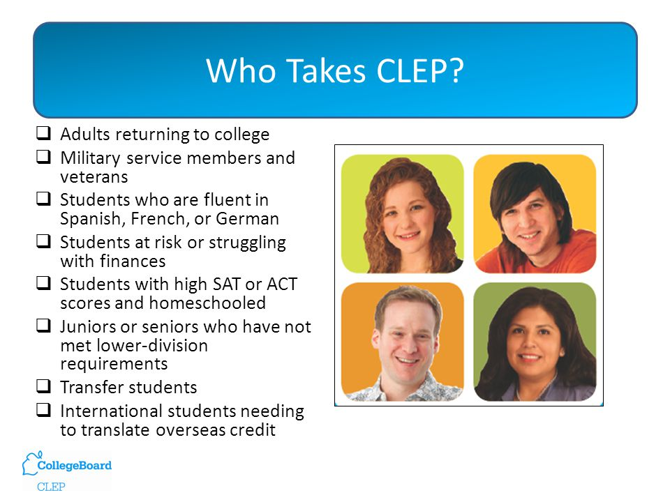 CLEP Benefits Colleges & Universities Success CLEP candidates on average earn a half grade point higher in the subsequent course than do non-exempted students.