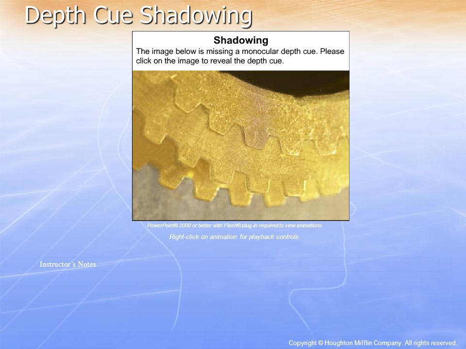 Depth Cue Shadowing Instructor's Notes Copyright © Houghton Mifflin Company.