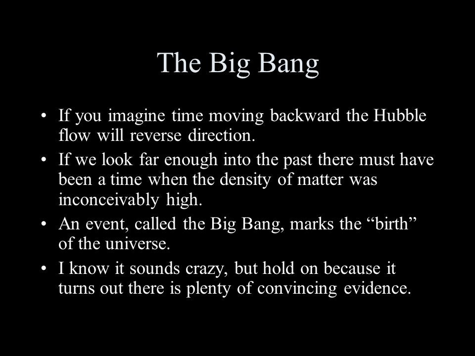The Big Bang If you imagine time moving backward the Hubble flow will reverse direction.