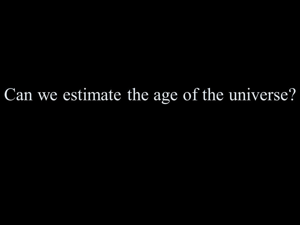 Can we estimate the age of the universe