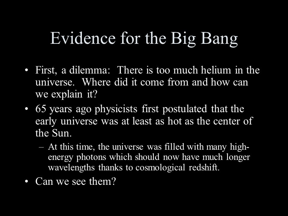 Evidence for the Big Bang First, a dilemma: There is too much helium in the universe.