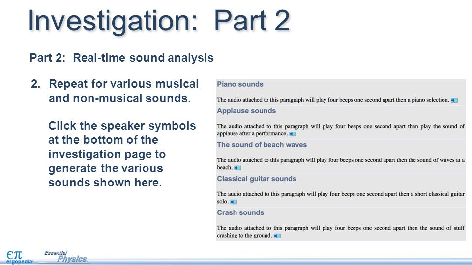 2.Repeat for various musical and non-musical sounds. Investigation: Part 2 Click the speaker symbols at the bottom of the investigation page to genera