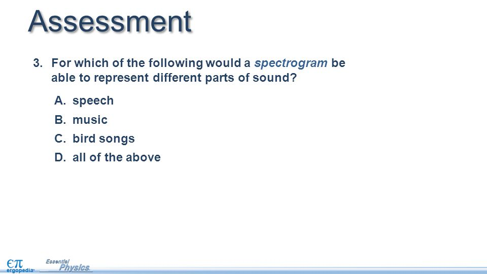 Assessment 4.At which frequency listed below is the sound represented on this spectrogram the loudest.