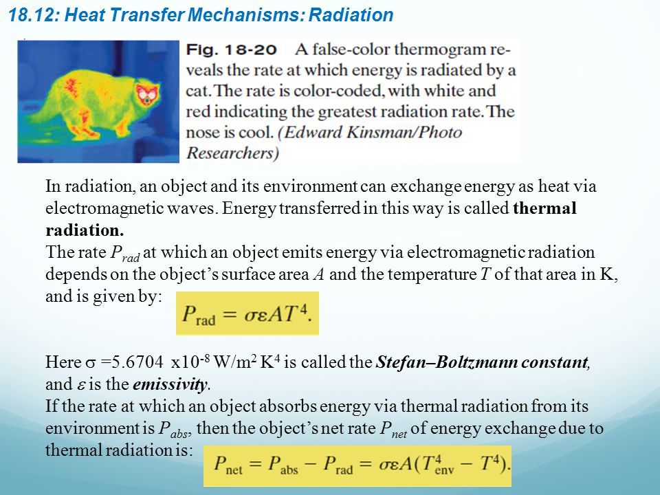 18.12: Heat Transfer Mechanisms: Radiation In radiation, an object and its environment can exchange energy as heat via electromagnetic waves. Energy t