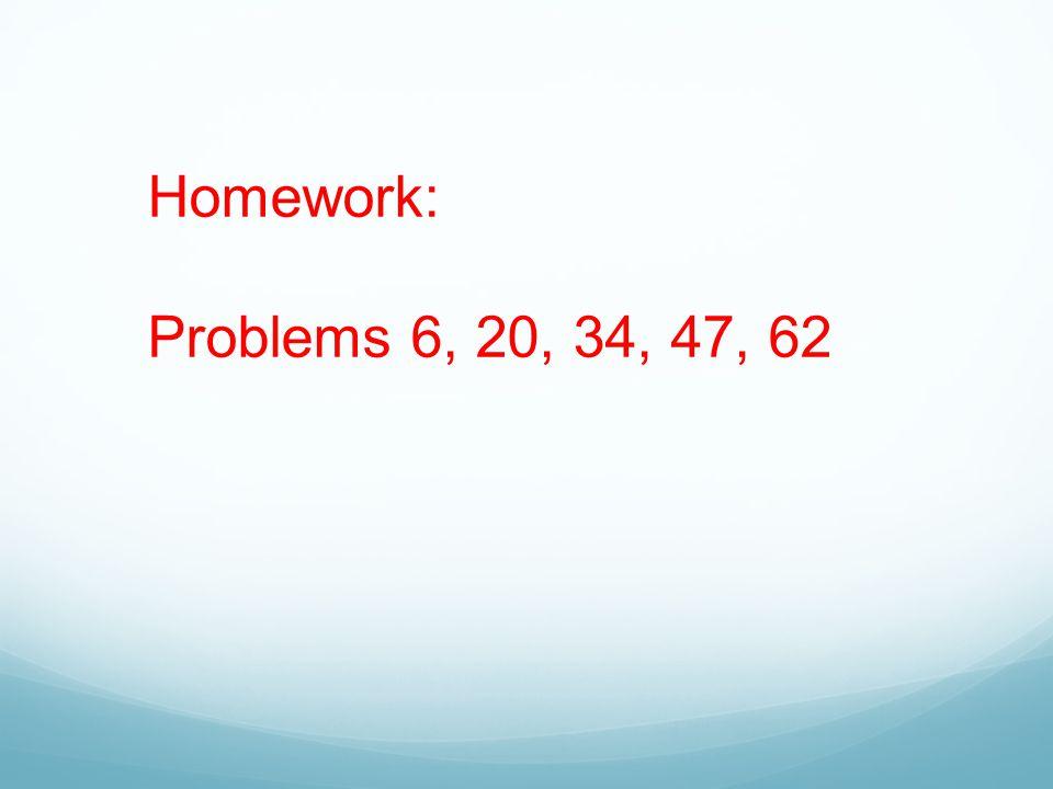 Homework: Problems 6, 20, 34, 47, 62