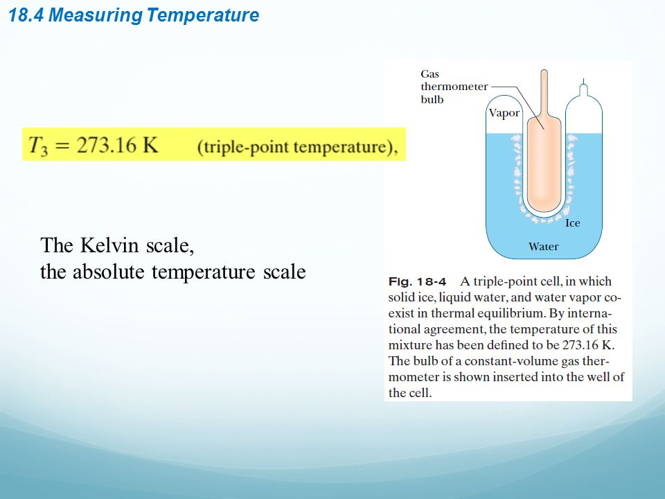 18.4 Measuring Temperature The Kelvin scale, the absolute temperature scale