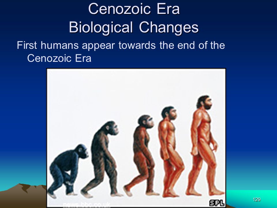 129 Cenozoic Era Biological Changes First humans appear towards the end of the Cenozoic Era news.bbc.co.uk