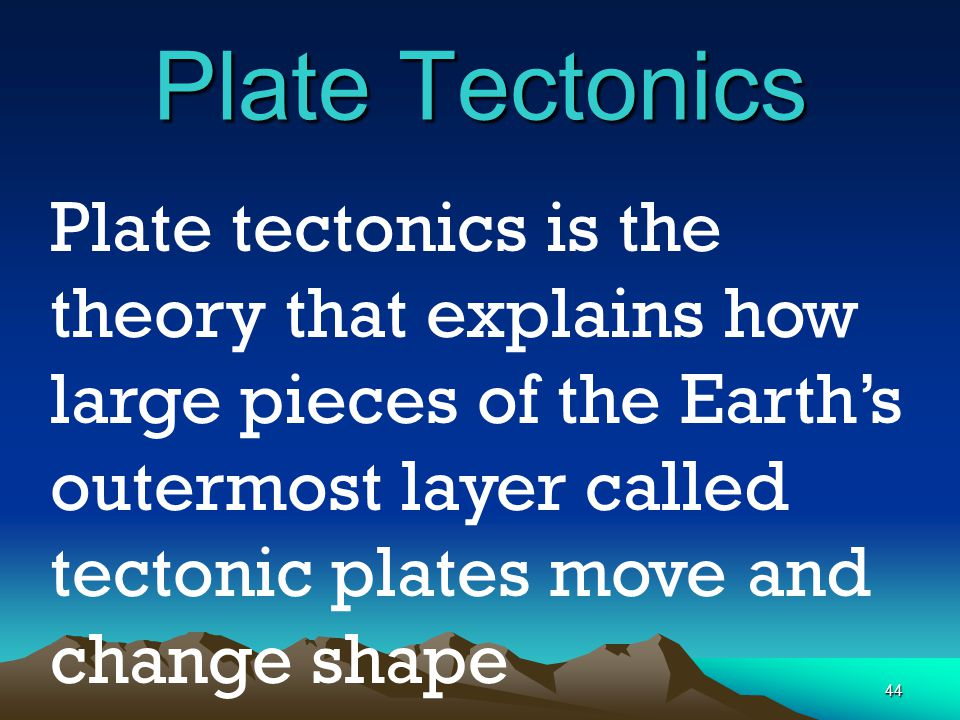 Plate Tectonics Plate tectonics is the theory that explains how large pieces of the Earth's outermost layer called tectonic plates move and change sha