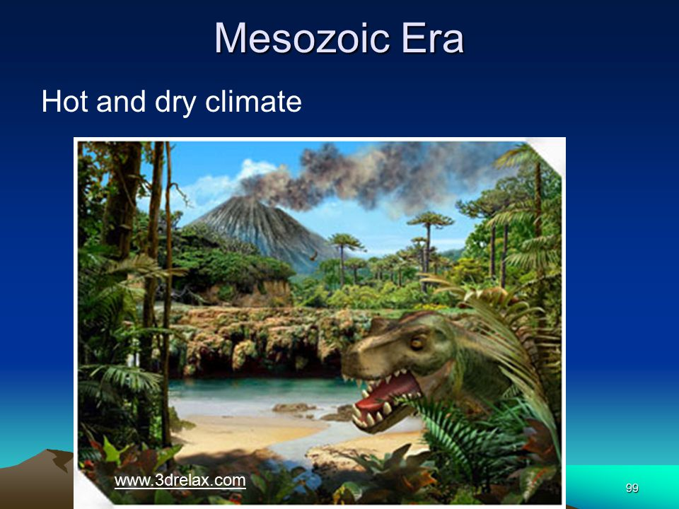 99 Mesozoic Era Hot and dry climate www.3drelax.com