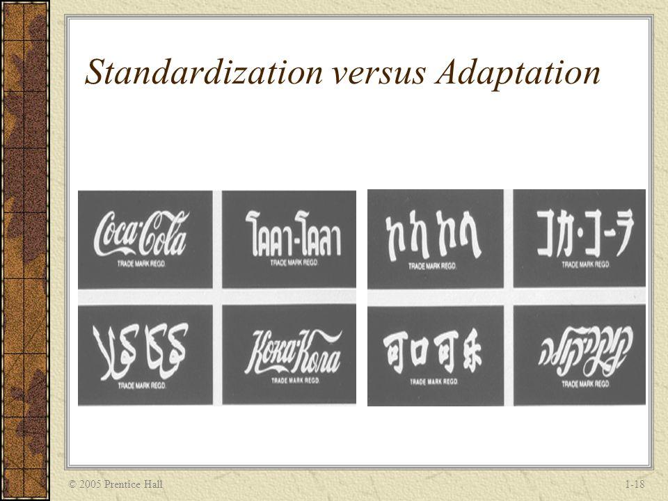 © 2005 Prentice Hall1-18 Standardization versus Adaptation