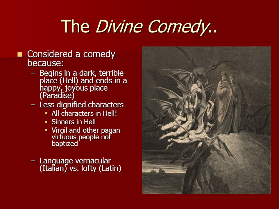 The Divine Comedy.. Considered a comedy because: Considered a comedy because: –Begins in a dark, terrible place (Hell) and ends in a happy, joyous pla