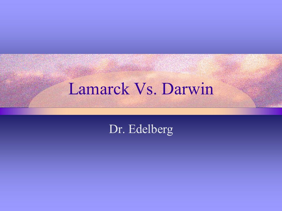 Comparing Darwin and Lamarck Which scenario now sounds like an explanation that Darwin might give.