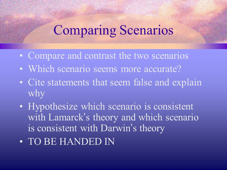 Comparing Scenarios Compare and contrast the two scenarios Which scenario seems more accurate? Cite statements that seem false and explain why Hypothe