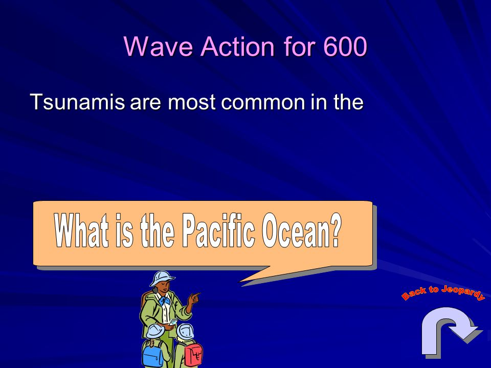 Wave Action for 600 Tsunamis are most common in the