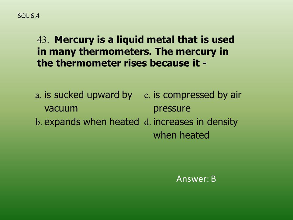 a. is sucked upward by vacuum c. is compressed by air pressure b.